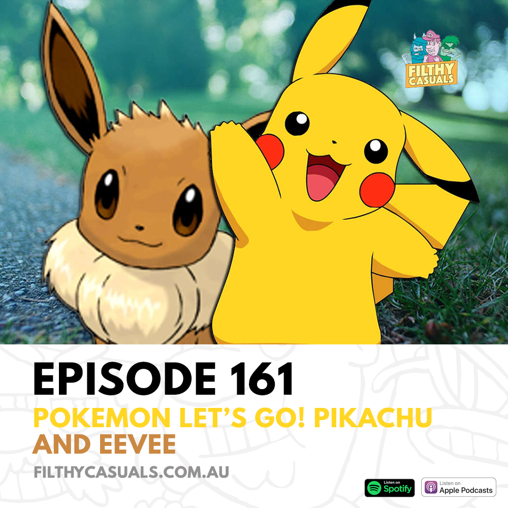 Episode 161 Pokemon Let S Go Pikachu And Eevee Filthy Casuals